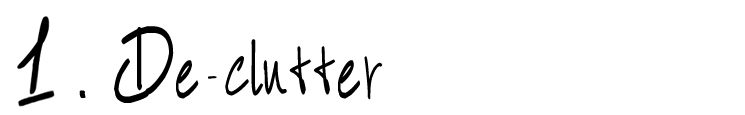 1. De-clutter