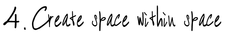 4. Create space within space